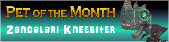 Zandalari Kneebiter - Pet of the Month: January 2016