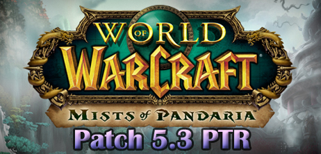 Mists of Pandaria Patch 5.3 PTR